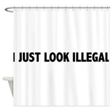 I JUST LOOK ILLEGAL Shower Curtain