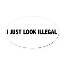 I JUST LOOK ILLEGAL Oval Car Magnet
