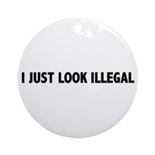 I JUST LOOK ILLEGAL Ornament (Round)