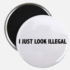 I JUST LOOK ILLEGAL Magnet