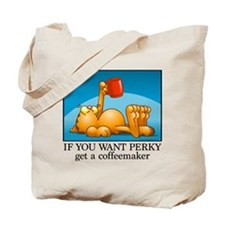 IF YOU WANT PERKY... Tote Bag