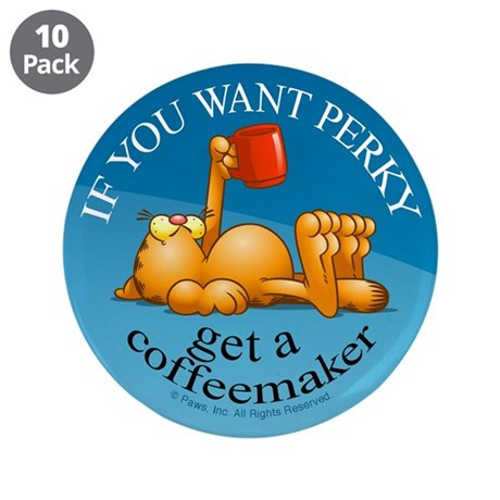 "IF YOU WANT PERKY... 3.5"" Button (10 pack)"