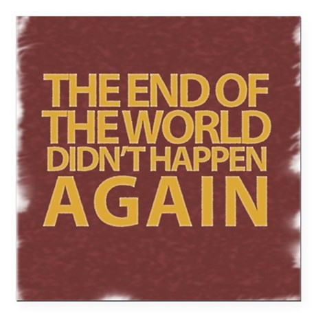 "END OF THE WORLD Square Car Magnet 3"" x 3"""