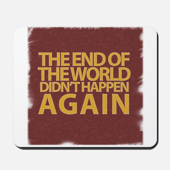 END OF THE WORLD Mousepad