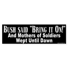 Bush said Bring it On Bumper Bumper Sticker