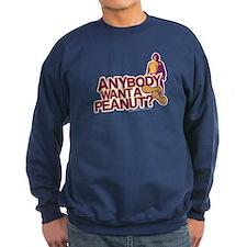 Anybody Want A Peanut? Sweatshirt
