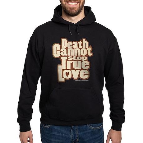 Death Cannot Stop True Love Hoodie (dark)