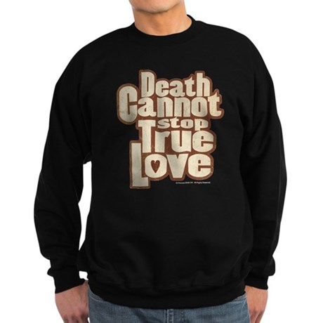 Death Cannot Stop True Love Sweatshirt (dark)