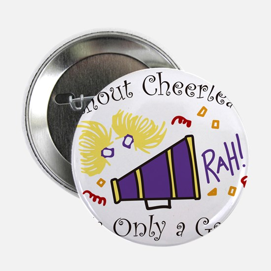 "Without Cheerleaders 2.25"" Button"