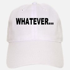 Whatever... Baseball Baseball Cap