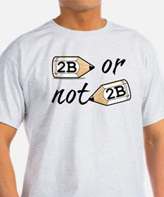 2B or not 2b T-Shirt