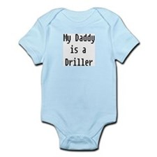 My Daddy Is Driller Infant Bodysuit