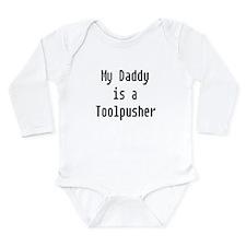 My Daddy Toolpusher Long Sleeve Infant Bodysuit