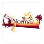 Shes-Normal.png Square Car Magnet 3