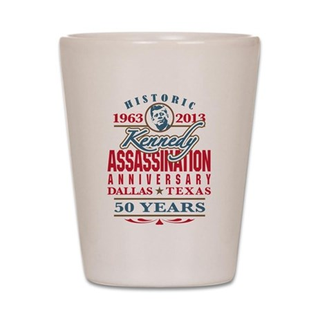 Kennedy Assassination Anniversary 2013 Shot Glass