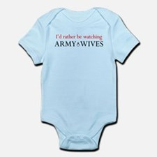 Id rather be watching Army Wives Infant Bodysuit