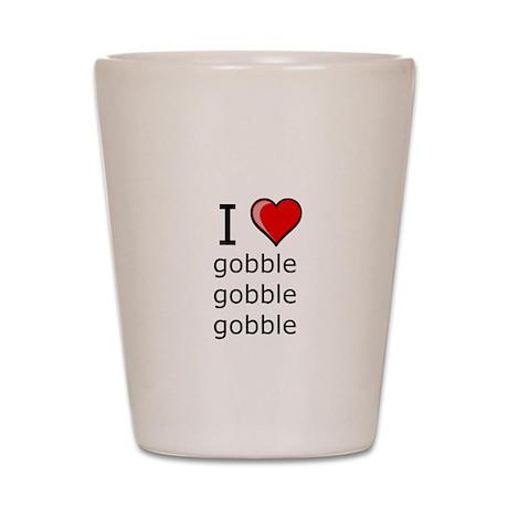 i love to gobble on Thanksgiving Turkey day Shot G