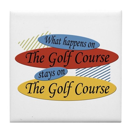 Happens On The Golf Course Tile Coaster