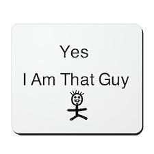 Yes I Am That Guy Mousepad