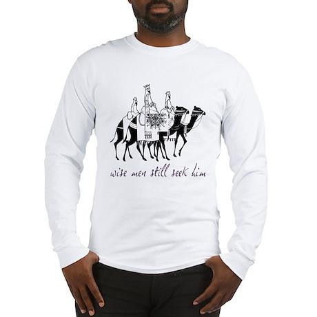 Wise Men Still Seek Him Long Sleeve T-Shirt