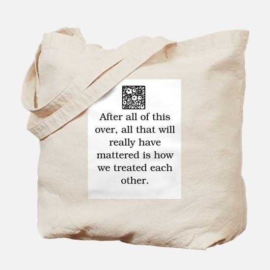 HOW WE TREAT EACH OTHER (ORIGINAL) Tote Bag