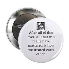 """HOW WE TREAT EACH OTHER (ORIGINAL) 2.25"""" Button"""