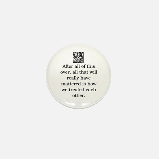 HOW WE TREAT EACH OTHER (ORIGINAL) Mini Button