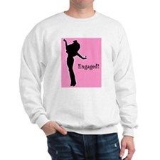 Engaged Girl! Sweatshirt