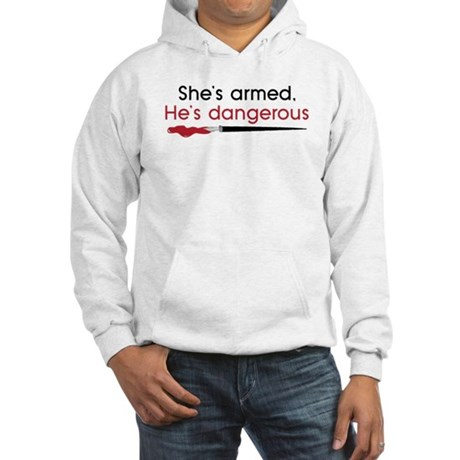 Shes armed. Hes dangerous Hooded Sweatshirt