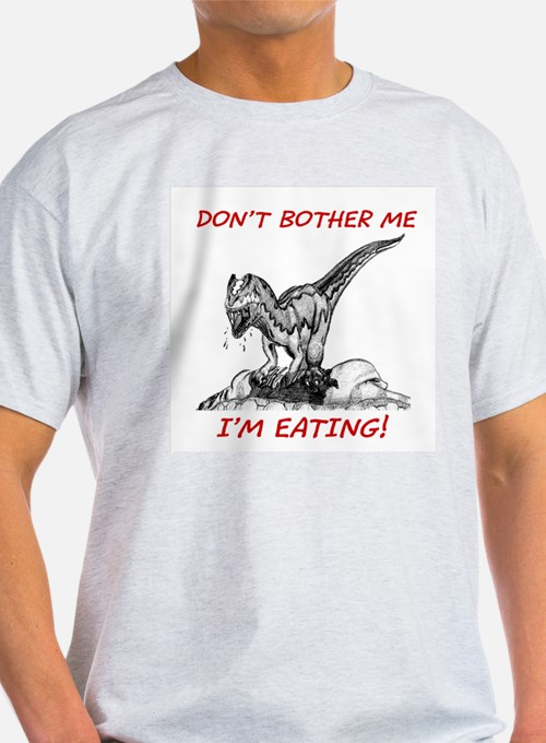 DON'T BOTHER ME- I'M EATING T-Shirt