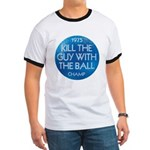KILL THE GUY WITH THE BALL 1975 Champ - Ringer T