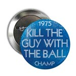 KILL THE GUY WITH THE BALL 1975 Champ - Button