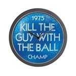 KILL THE GUY WITH THE BALL 1975 Champ - Wall Clock