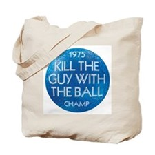 KILL THE GUY WITH THE BALL 1975 Champ - Tote Bag