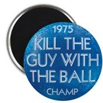KILL THE GUY WITH THE BALL - Fridge Magnet