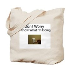 Don't Worry I Know What I'm doing Tote Bag