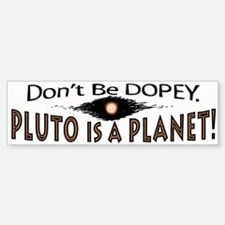 Pluto is a Planet Dopey Bumper Bumper Bumper Sticker