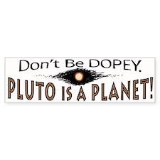 Pluto is a Planet Dopey Bumper Bumper Sticker