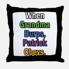 When Grandma Burps, Patrick Obeys. Throw Pillow