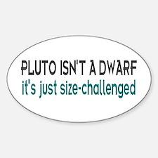 Pluto Isn't A Dwarf Joke Oval Decal