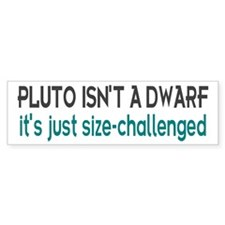 Pluto Isn't A Dwarf Joke Bumper Bumper Sticker