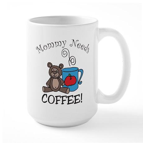 Mommy Needs Coffee Large Mug