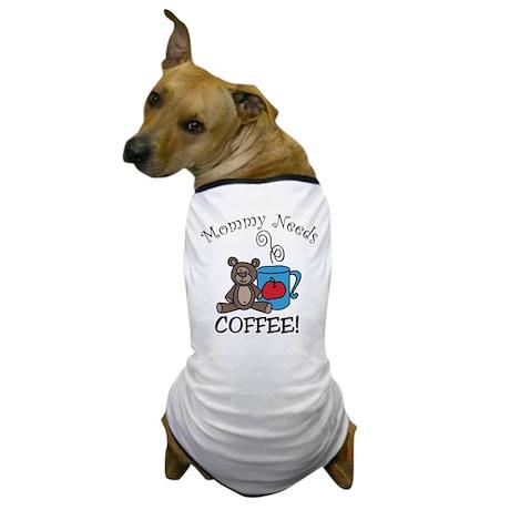 Mommy Needs Coffee Dog T-Shirt
