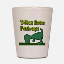T-Rex hates push-ups Shot Glass