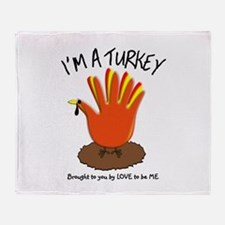I'M A TURKEY - LOVE TO BE ME Throw Blanket