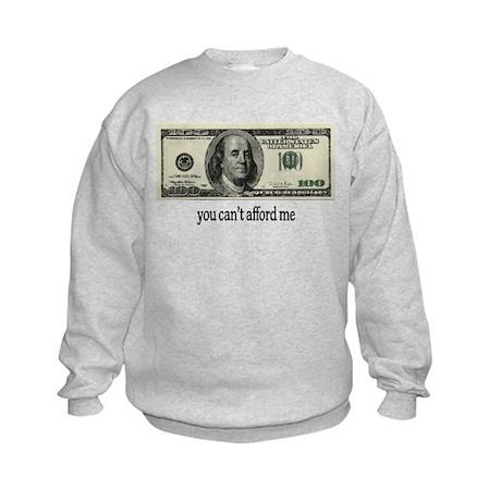 You Cant Afford Me Kids Sweatshirt