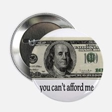 "You Cant Afford Me 2.25"" Button"