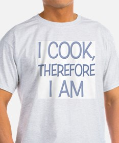 I Cook, Therefore.... Ash Grey T-Shirt