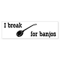 I Break For Banjos Bumper Bumper Sticker