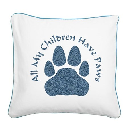All My Children Have Paws 2 Square Canvas Pillow